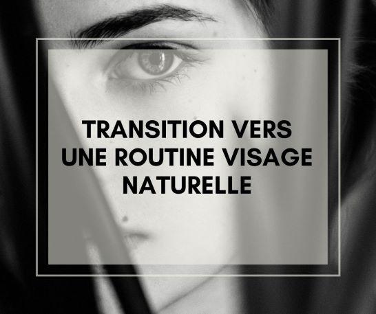 Transition vers une routine visage naturelle